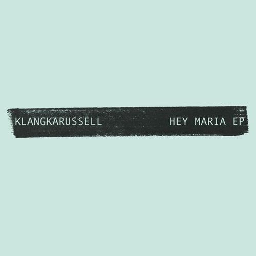 Hey Maria - EP de Klangkarussell