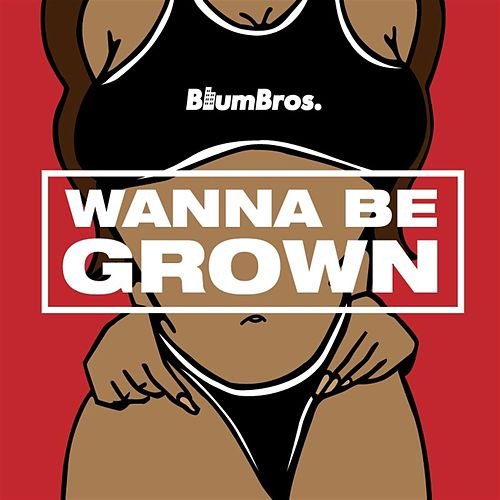 Wanna Be Grown by BlumBros