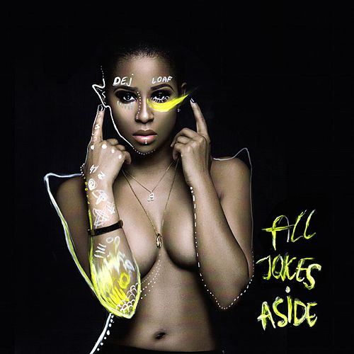 All Jokes Aside von Dej Loaf
