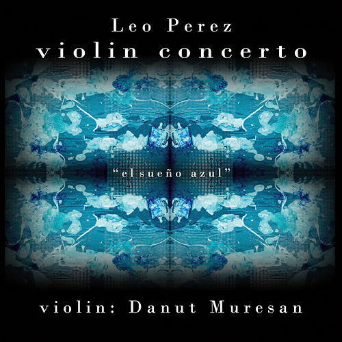 Violin Concerto 'The Blue Dream' by Leo Perez