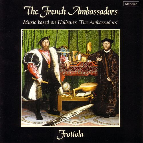 The French Ambassadors: Music Based on Holbein's 'The Ambassadors' by Frottola