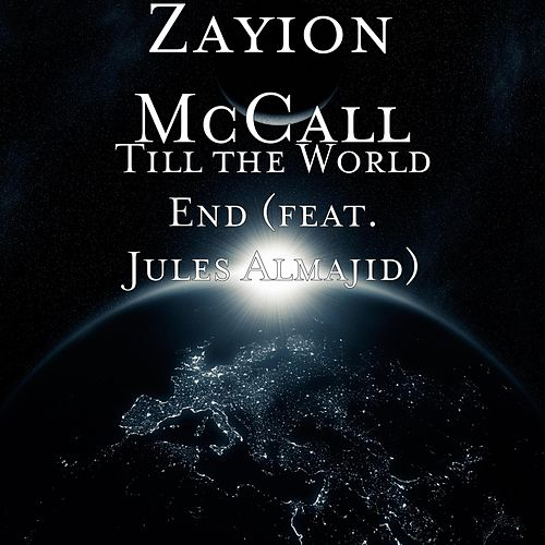Till the World End (feat. Jules Almajid) by Zayion McCall