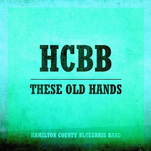 These Old Hands de The Hamilton County Bluegrass Band