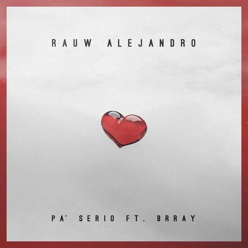 Pa' Serio (feat. Brray) by Rauw Alejandro