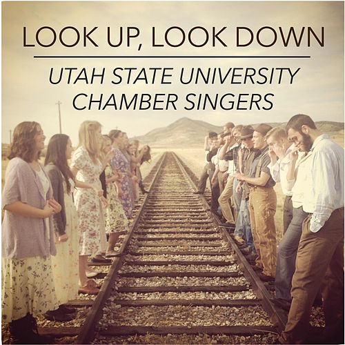 Look Up, Look Down by Utah State University Chamber Singers