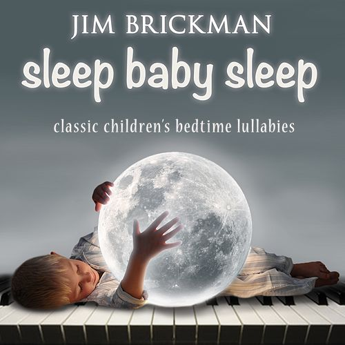 Sleep Baby Sleep: Classic Children's Bedtime Lullabies de Jim Brickman