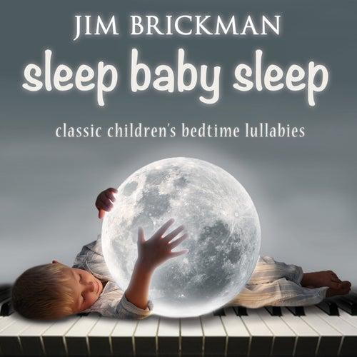 Sleep Baby Sleep: Classic Children's Bedtime Lullabies by Jim Brickman