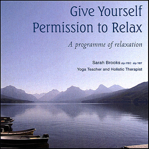 Give Yourself Permission to Relax by Sarah Brooks