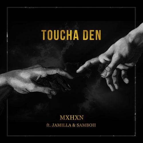 Toucha den (feat. Jamilla & SamBoii) de Mxhxn