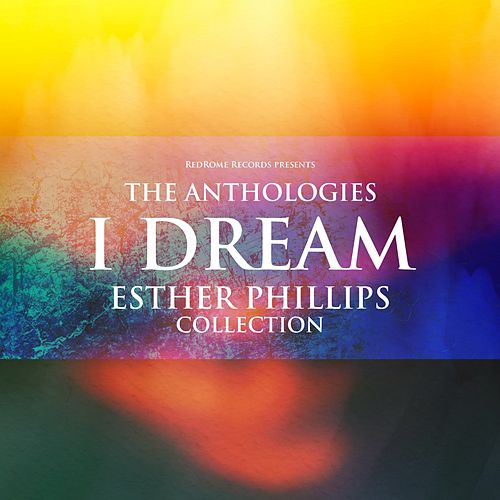 The anthologies: i dream (Esther phillips collection) by Esther Phillips