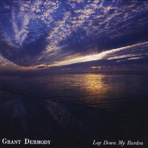 Lay Down My Burden de Grant Dermody