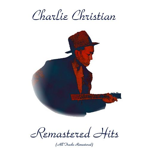 Remastered Hits (All Tracks Remastered 2016) de Charlie Christian