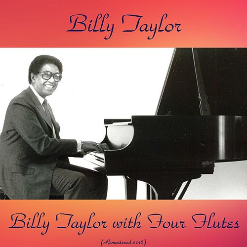 Billy Taylor with Four Flutes (Remastered 2016) de Billy Taylor