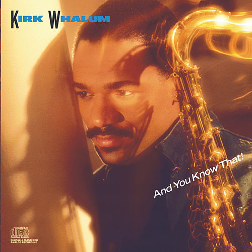 And You Know That! de Kirk Whalum