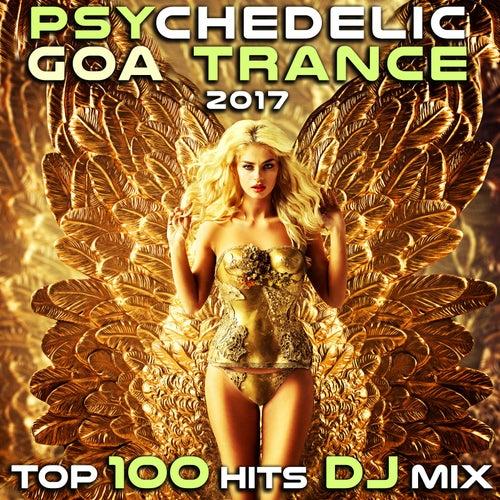 Psychedelic Goa Trance 2017 Top 100 Hits DJ Mix de Various Artists