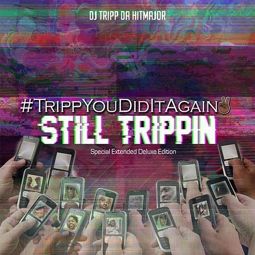 #TrippYouDidItAgain 2: Still Trippin (Special Extended Deluxe Edition) by Various Artists