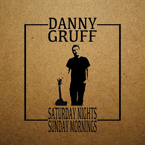 Saturday Nights / Sunday Mornings by Danny Gruff