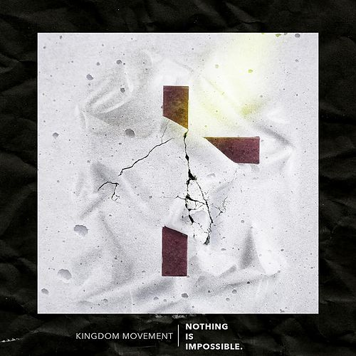 Nothing Is Impossible by Kingdom Movement