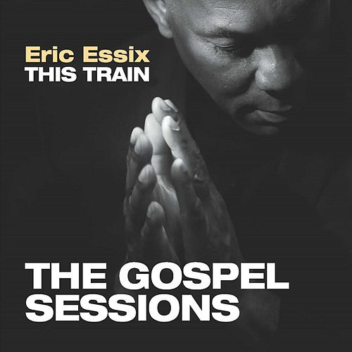 This Train: The Gospel Sessions de Eric Essix