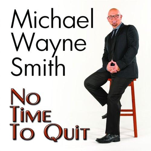 No Time to Quit di Michael Wayne Smith