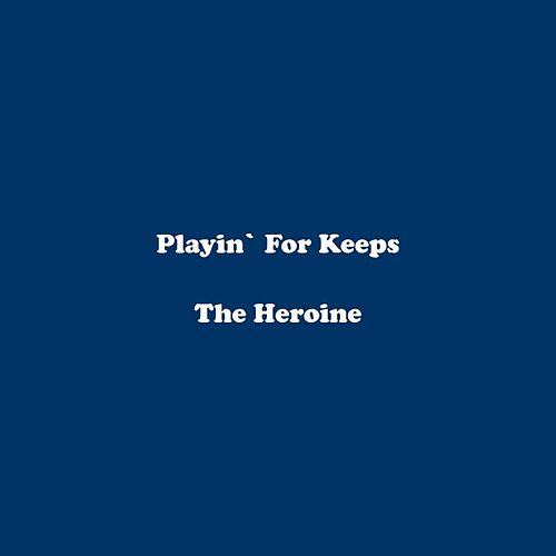 Playin' For Keeps by Heroine