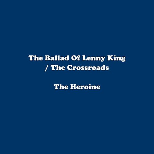 The Ballad Of Lenny King / The Crossroads by Heroine