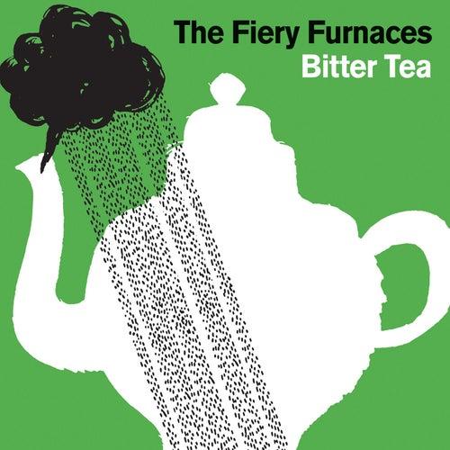 Bitter Tea by The Fiery Furnaces