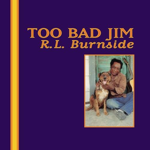 Too Bad Jim de R.L. Burnside