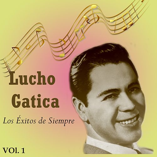 Lucho Gatica - Los Éxitos de Siempre, Vol. 1 de Lucho Gatica