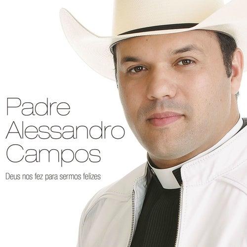 Deus nos Fez para Sermos Felizes de Padre Alessandro Campos
