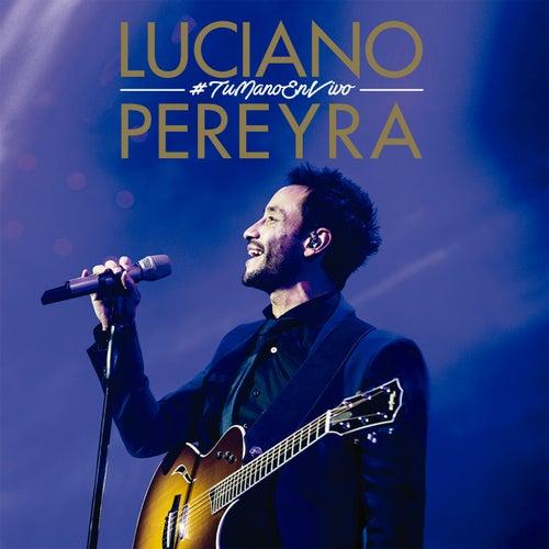 #TuMano En Vivo de Luciano Pereyra