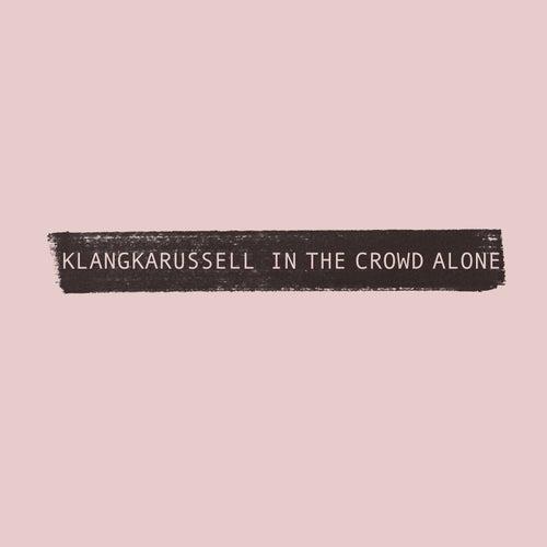 In The Crowd Alone von Klangkarussell