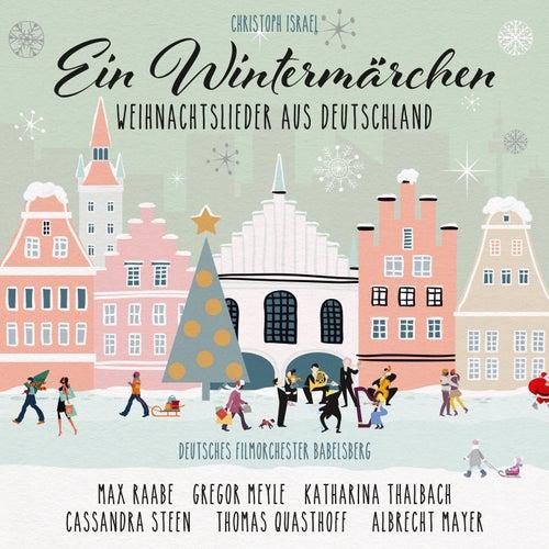 Ein Wintermärchen - Weihnachtslieder aus Deutschland (New Arrangements By Christoph Israel) von Deutsches Filmorchester Babelsberg