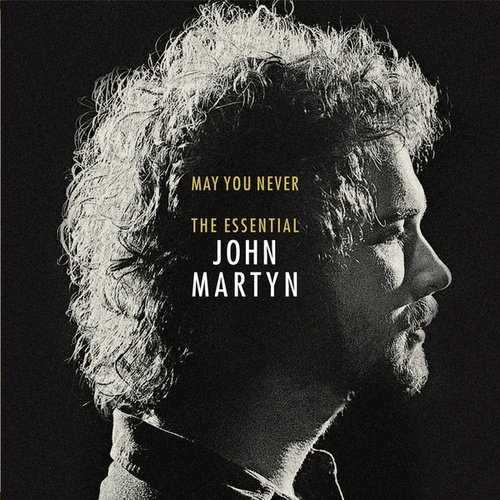 May You Never: The Essential John Martyn by John Martyn