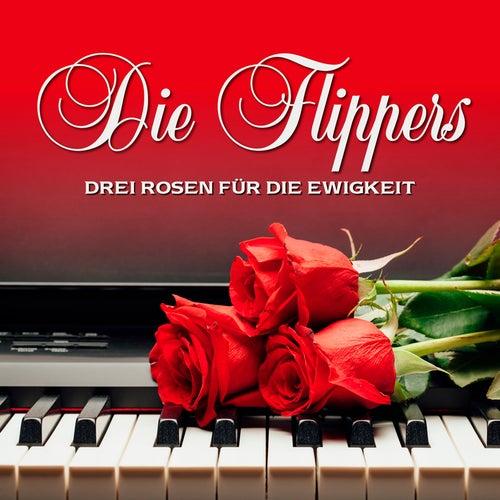 Drei Rosen für die Ewigkeit von Die Flippers