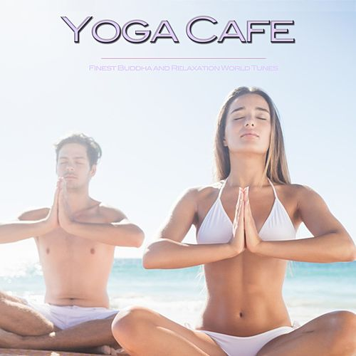 Yoga Cafe (Finest Buddha and Relaxation World Tunes) de Various Artists