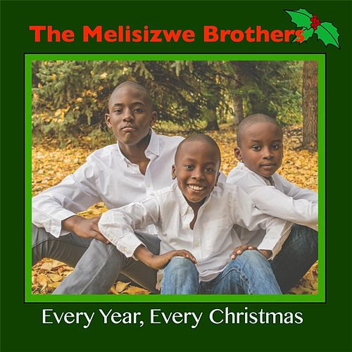 Every Year, Every Christmas by The Melisizwe Brothers