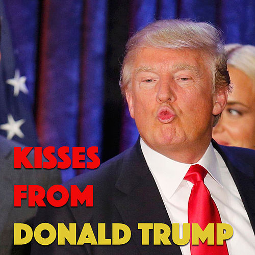 Kisses From Donald Trump by Various Artists