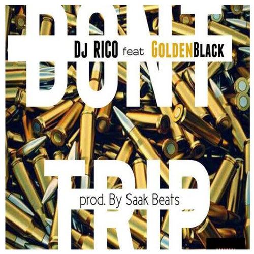 Don't Trip (feat. Goldenblack) by DJ Rico
