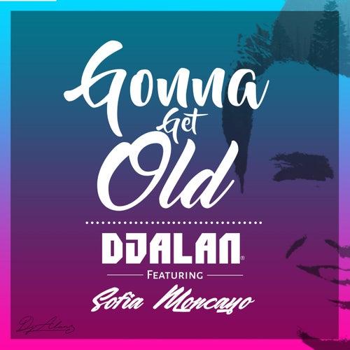 Gonna Get Old (feat. Sofía Moncayo) by DJ Alan