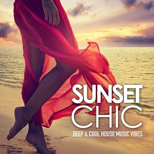 Sunset Chic (Deep & Cool House Music Vibes) by Various Artists