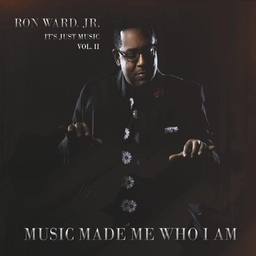 It's Just Music, Vol. II: Music Made Me Who I Am de Ron Ward Jr.