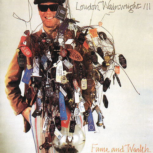 Fame And Wealth de Loudon Wainwright III