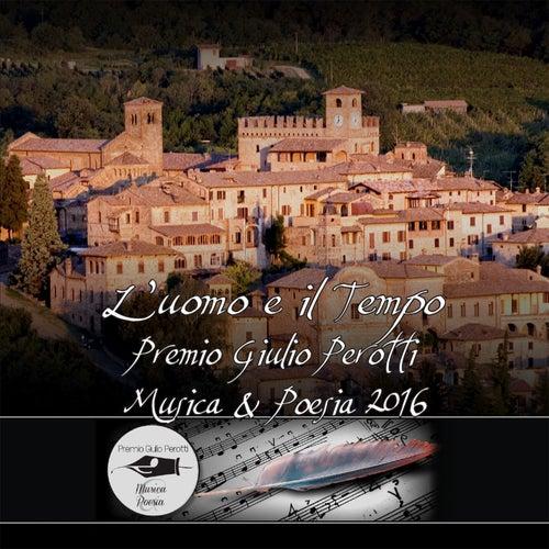 Premio Giulio Perotti 'Musica & Poesia 2016': L'uomo e il tempo by Various Artists