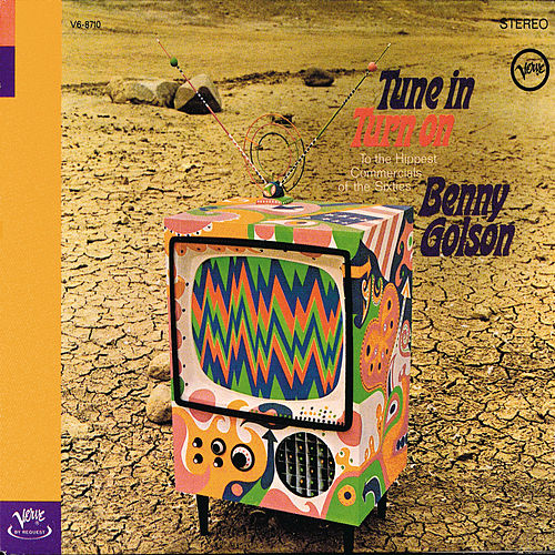 Tune In, Turn On The Hippest Commercials Of The Sixties by Benny Golson