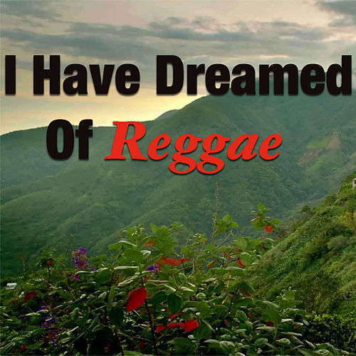 I Have Dreamed Of Reggae by Various Artists