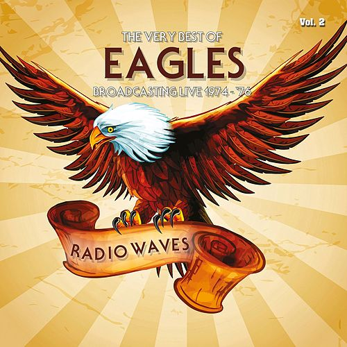 Radio Waves: The Very Best of Eagles Broadcasting Live 1974-1976, Vol. 2 by Eagles