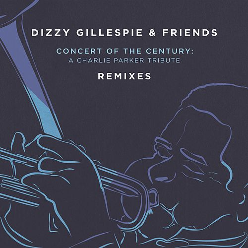 Dizzy Gillespie & Friends: Concert of the Century (Remixes) by Dizzy Gillespie