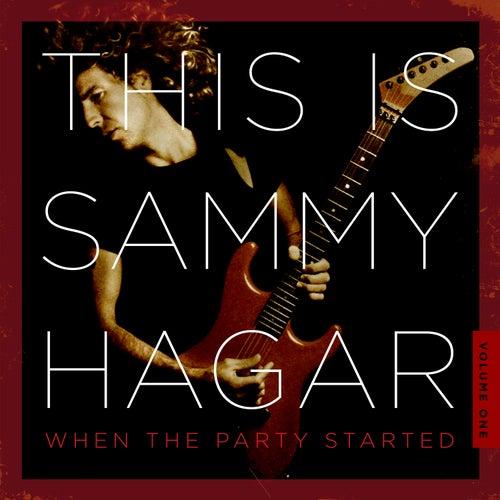 This Is Sammy Hagar: When the Party Started, Volume 1 by Sammy Hagar