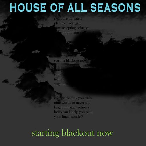 Starting Blackout Now de House of All Seasons
